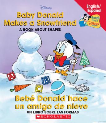 Baby Donald Makes a Snowfriend / Bebe Donald Hace Un Amigo de Nieve: Baby Donald Makes a Snowfriend/Beb Donald Hace 9780439663625