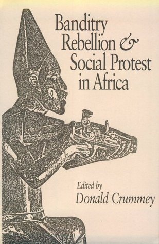 Banditry, Rebellion, & Social Protest in Africa 9780435080112