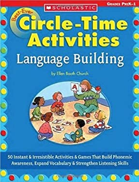 Best-Ever Circle Time Activities: Language Building: 50 Instant & Irresistible Activities & Games That Build Phonemic Awareness, Expand Vocabulary & S 9780439431132