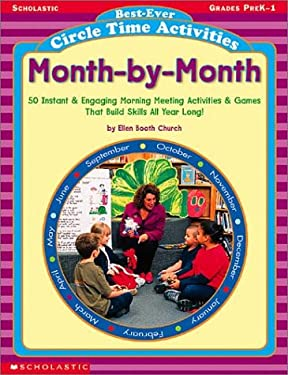 Best-Ever Circle Time Activities: Month-By-Month: 50 Instant & Engaging Morning Meeting Activities & Games That Build Skills All Year Long 9780439316620