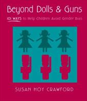 Beyond Dolls & Guns: 101 Ways to Help Children Avoid Gender Bias