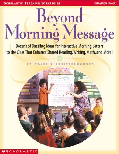 Beyond Morning Message: Dozens of Dazzling Ideas for Interactive Morning Letters to the Class That Enhance Shared Reading, Writing, Math, and 9780439111089