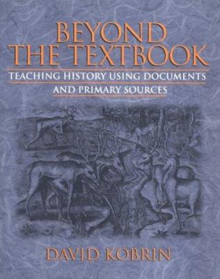 Beyond the Textbook: Teaching History Using Documents and Primary Sources 9780435088804