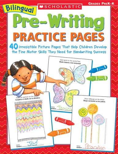 Bilingual Pre-Writing Practice Pages: 40 Irresistible Picture Pages That Help Children Develop the Fine Motor Skills They Need for Handwriting Success 9780439700689