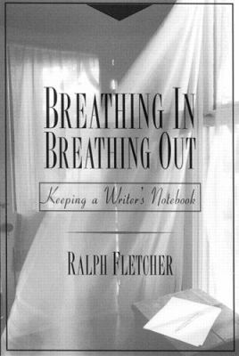 Breathing In, Breathing Out: Keeping a Writer's Notebook 9780435072278