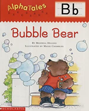 Alphatales (Letter B: Bubble Bear): A Series of 26 Irresistible Animal Storybooks That Build Phonemic Awareness & Teach Each Letter of the Alphabet 9780439165259