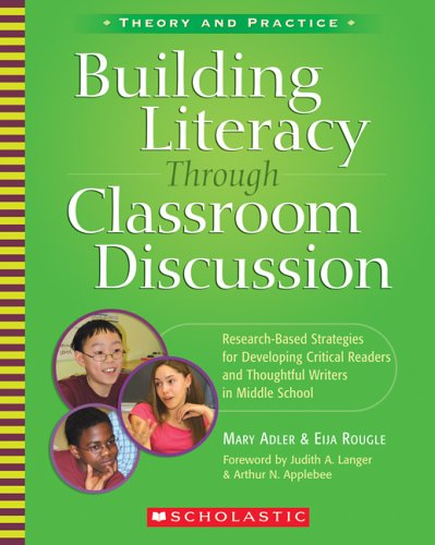 Building Literacy Through Classroom Discussion: Research-Based Strategies for Developing Critical Readers and Thoughtful Writers in Middle School 9780439616508
