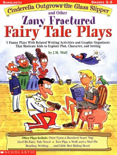 Cinderella Outgrows the Glass Slipper and Other Zany Fractured Fairy Tale Plays: 5 Funny Plays with Related Writing Activities and Graphic Organizers 9780439271684