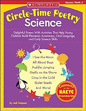Circle-Time Poetry: Science: Delightful Poems with Activities That Help Young Children Build Phonemic Awareness, Oral Language, and Early Science S 9780439529778