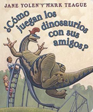 Como Juegan los Dinosaurios Con Sus Amigos? = How Do Dinosaurs Play with Their Friends? 9780439871938