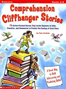 Comprehension Cliffhanger Stories: 15 Action-Packed Stories That Invite Students to Infer, Visualize, and Summarize to Predict the Ending of Each Stor 9780439159784