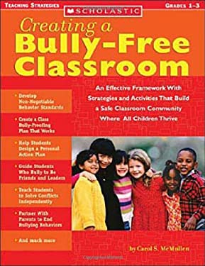 Creating a Bully-Free Classroom: An Effective Framework with Strategies and Activities That Build a Safe Classroom Community Where All Children Thrive 9780439590242