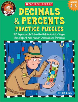 Decimals & Percents Practice Puzzles: 40 Reproducible Solve-The-Riddle Activity Pages That Help All Kids Master Decimals and Percents 9780439718578