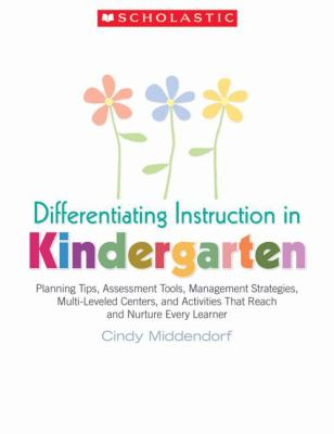 Differentiating Instruction in Kindergarten: Planning Tips, Assessment Tools, Management Strategies, Multi-Leveled Centers, and Activities That Reach 9780439870290