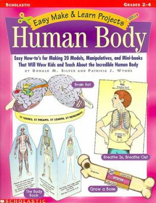 Easy Make and Learn: The Human Body: Easy How-To's for Making 20 Models, Manipulatives, and Mini-Books That Will Wow Kids and Teach Them about the Inc 9780439040877