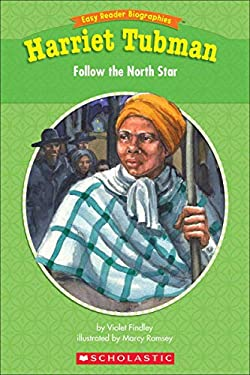 Easy Reader Biographies: Harriet Tubman: Follow the North Star 9780439923309