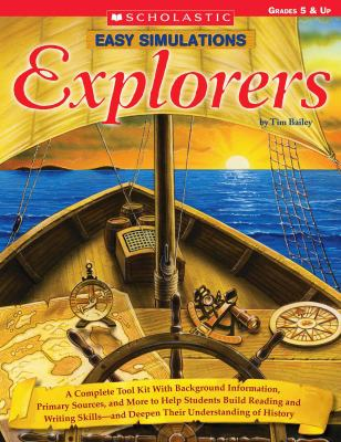 Easy Simulations: Explorers: A Complete Tool Kit with Background Information, Primary Sources, and More That Help Students Build Reading and Writin 9780439578158