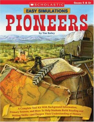 Easy Simulations: Pioneers: A Complete Tool Kit with Background Information, Primary Sources, and More That Help Students Build Reading and Writin 9780439522205