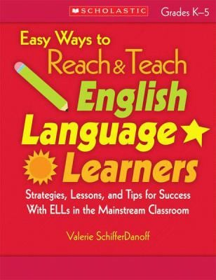 Easy Ways to Reach & Teach English Language Learners: Grades K-5: Strategies, Lessons, and Tips for Success with ELLs in the Mainstream Classroom 9780439900157