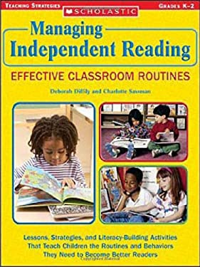 Managing Independent Reading: Effective Classroom Routines: Lessons, Strategies, and Literacy-Building Activities That Teach Children the Routines and 9780439597203