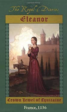 The Royal Diaries: Eleanor: Crown Jewel of Aquitaine, France, 1136: Eleanor: Crown Jewel of Aqui Tane 9780439164849