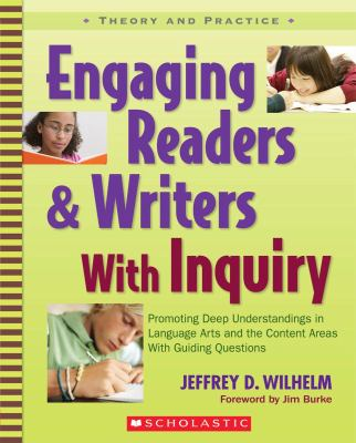 Engaging Readers & Writers with Inquiry: Promoting Deep Understandings in Language Arts and the Content Areas with Guiding Questions 9780439574136
