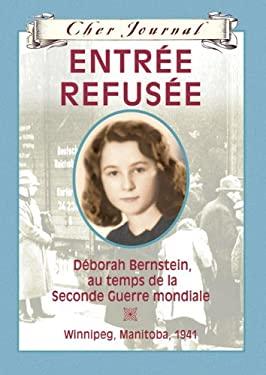 Entree Refusee: Deborah Bernstein Au Temps de La Seconde Guerre Mondiale - Winnipeg, Manitoba, 1941 9780439941549