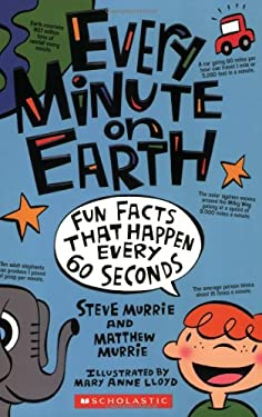 Every Minute on Earth: Fun Facts That Happen Every 60 Seconds 9780439908870