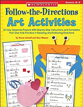 Follow-The-Directions Art Activities: 20 Easy Seasonal Projects with Step-By-Step Instructions and Templates That Give Kids Practice in Reading and Fo 9780439449908