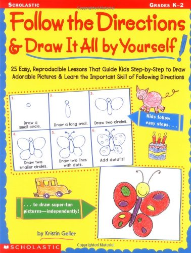 Follow the Directions & Draw It All by Yourself!: 25 Easy, Reproducible Lessons That Guide Kids Step-By-Step to Draw Adorable Pictures & Learn the Imp 9780439140072
