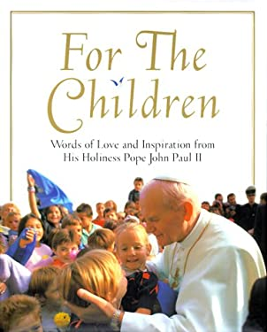 For the Children: Words of Love and Inspiration from His Holiness Pope John Paul II 9780439149020