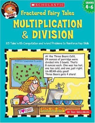 Fractured Fairy Tales: Multiplication & Division: 25 Tales with Computation and Word Problems to Reinforce Key Skills 9780439518987