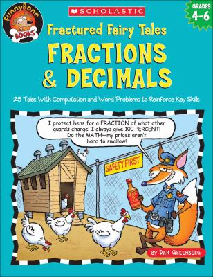 Fractured Fairy Tales: Fractions & Decimals: 25 Tales with Computation and Word Problems to Reinforce Key Skills 9780439519007