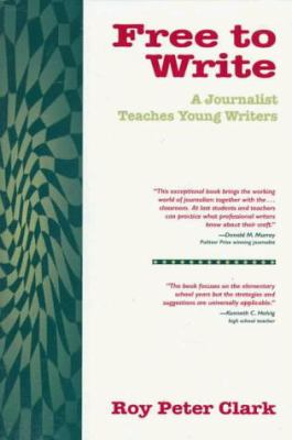 Free to Write: A Journalist Teaches Young Writers 9780435081256