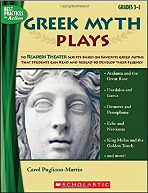 Greek Myth Plays, Grades 3-5: 10 Readers Theater Scripts Based on Favorite Greek Myths That Students Can Read and Reread to Develop Their Fluency 9780439640145