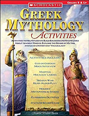 Greek Mythology Activities: Activities to Help Students Build Background Knowledge about Ancient Greece, Explore the Genre of Myths, and Learn Imp 9780439517881