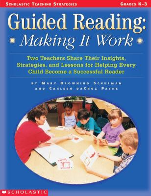 Guided Reading: Making It Work: Two Teachers Share Their Insights, Strategies, and Lessons for Helping Every Child Become a Successful Reader 9780439116398