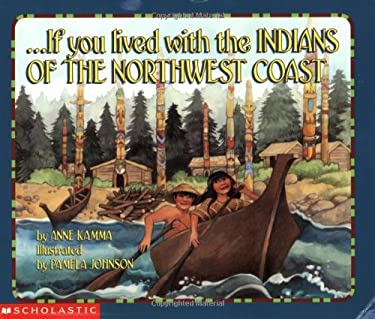 If You Lived with the Indians of the Northwest Coast 9780439260770