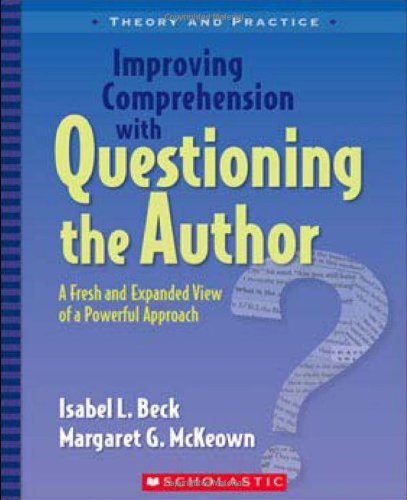 Improving Comprehension with Questioning the Author: A Fresh and Expanded View of a Powerful Approach 9780439817301
