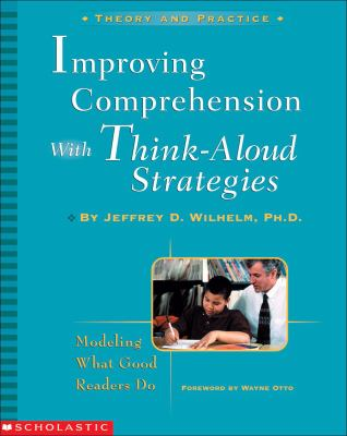 Improving Comprehension with Think-Aloud Strategies: Modeling What Good Readers Do 9780439218597