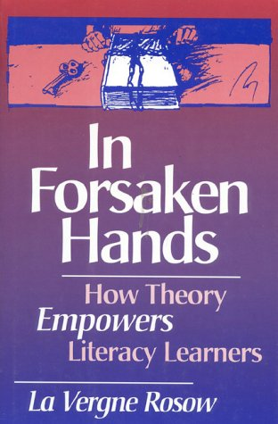 In Forsaken Hands: How Theory Empowers Literacy Learners 9780435081164
