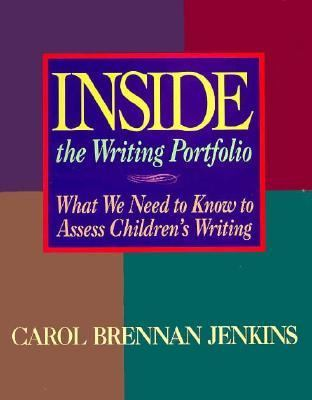 Inside the Writing Portfolio: What We Need to Know to Assess Children's Writing 9780435088934