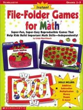 Instant File Folder Games for Math: Super-Fun, Super-Easy Reproducible Games That Help Kids Build Important Math Skills-Independen 1372981
