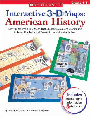 Interactive 3-D Maps: American History: Easy-To-Assemble 3-D Maps That Students Make and Manipulate to Learn Key Facts and Concepts-In a Kinesthetic W 9780439241144