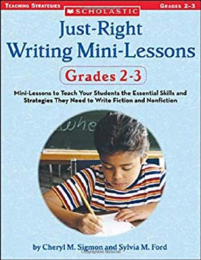 Just-Right Writing Mini-Lessons: Grades 2-3: Mini-Lessons to Teach Your Students the Essential Skills and Strategies They Need to Write Fiction and No 9780439574099