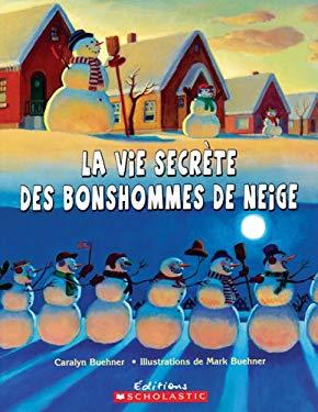 La Vie Secrete Des Bonshommes de Neige 9780439948241