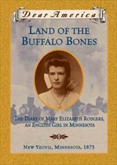 Land of the Buffalo Bones: The Diary of Mary Elizabeth Rodgers, an English Girl in Minnesota 1374127