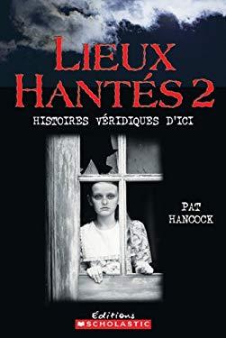 Lieux Hantes 2: Histoires Veridiques D'Ici 9780439948586