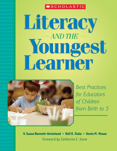 Literacy and the Youngest Learner: Best Practices for Educators of Children from Birth to 5 9780439714471