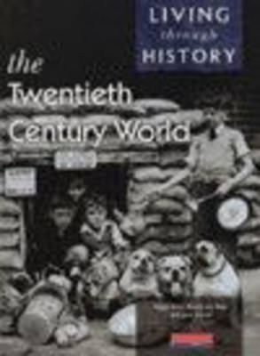 Living Through History: Core Book. The 20th Century World
